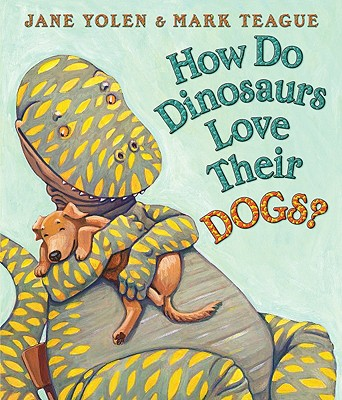 How Do Dinosaurs Love Their Dogs? By Yolen, Jane/ Teague, Mark (ILT)