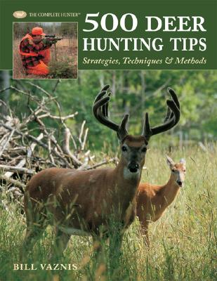 500 Deer Hunting Tips By Vaznis, Bill